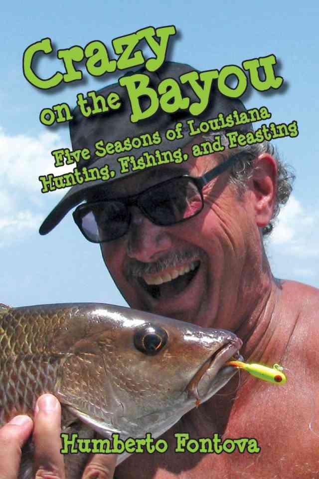Crazy on the Bayou by Humberto Fontova