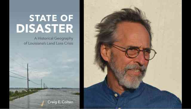 State of Disaster: A Historical Geography of Louisiana's Land Loss Crisis with Craig E. Colten