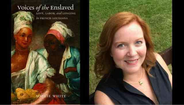 Voices of the Enslaved: Love, Labor, and Longing in French Louisiana with Sophie White